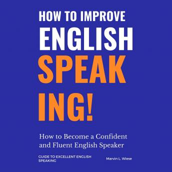 How to Improve English Speaking: How to Become a Confident and Fluent English Speaker