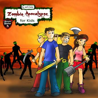 Download Zombie Apocalypse for Kids: Four Teenagers on a Dangerous Journey by Jeff Child