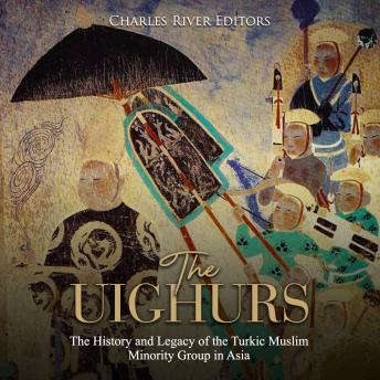 Download Uighurs: The History and Legacy of the Turkic Muslim Minority Group in Asia by Charles River Editors
