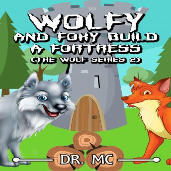 Wolfy and Foxy Build a Fortress: Kids Animal Books, Audio book by Dr. Mc