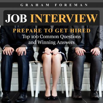 Download Job Interview: Prepare to Get Hired: Top 100 Common Questions and Winning Answers by Graham Foreman