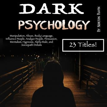 Dark Psychology: Manipulation, Abuse, Body Language, Influence People, Analyze People, Persuasion, Mentalism, Hypnosis, Alpha Male, and Sociopath Details