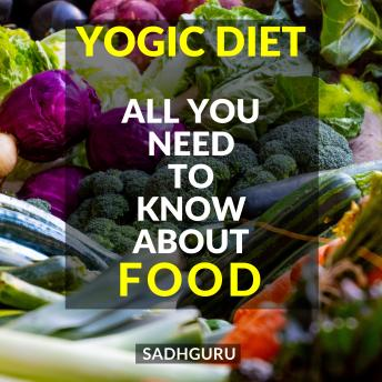 Yogic Diet: All You Need To Know About Food