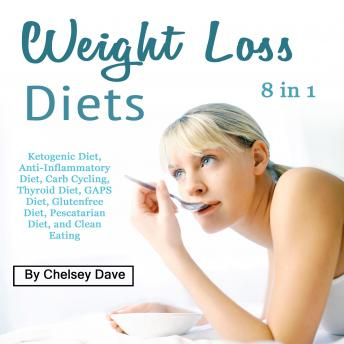Weight Loss Diets: Ketogenic Diet, Anti-Inflammatory Diet, Carb Cycling, Thyroid Diet, GAPS Diet, Glutenfree Diet, Pescatarian Diet, and Clean Eating