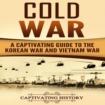 Cold War: A Captivating Guide to the Korean War and Vietnam War