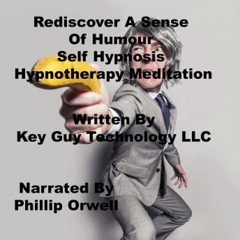 Rediscover A Sense Of Humor Self Hypnosis Hypnotherapy Meditation