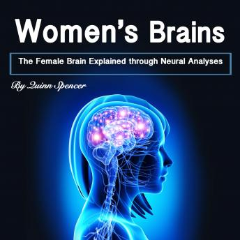 Download Women's Brains: The Female Brain Explained through Neural Analyses by Quinn Spencer