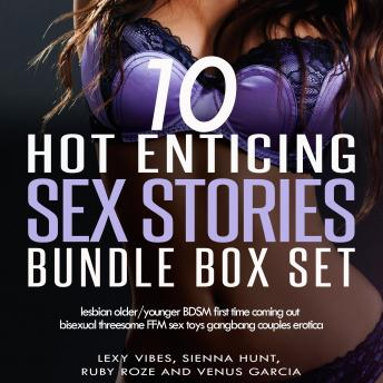 Download 10 Hot Enticing Sex Stories Bundle Box Set: leasbian Older/Younger BDSM First Time  Coming Out Bisexual Threesome FFM Sex Toys Gangbang Couples Erotica by Venus Garcia, Lexy Vibes, Ruby Roze, Sienna Hunt