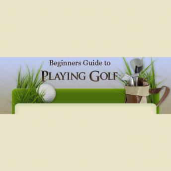 Download Beginner's Guide to Playing Golf: Beginners Tips to a Great Golf Game by Empowered Living