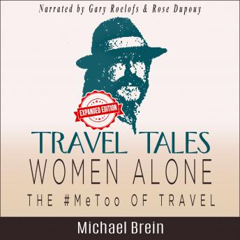 Travel Tales: Women Alone-The #MeToo of Travel!: How to Survive as a Solo Woman Traveler Overseas, Audio book by Michael Brein