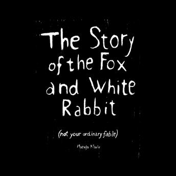 The Story of the Fox and White Rabbit: (Not Your Ordinary Fable)