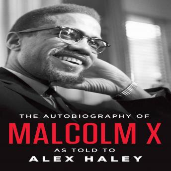 Autobiography of Malcolm X: As Told to Alex Haley, Audio book by Malcolm X , Alex Haley, Attallah Shabazz