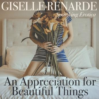 Appreciation for Beautiful Things: Spanking Erotica, Giselle Renarde