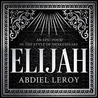 Elijah: A Fictional Reinvention of the Great Prophet's Life in a 12-Part Epic Poem sample.