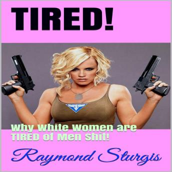 Tired!: Why White Women are TIRED of Men Shit!