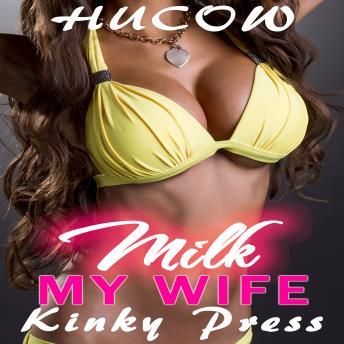 Milk My Wife: Younger Man Cuckold Hucow