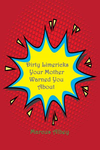 Dirty Limericks Your Mother Warned You About