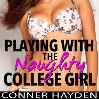 Download Playing with the Naughty College Girl by Conner Hayden