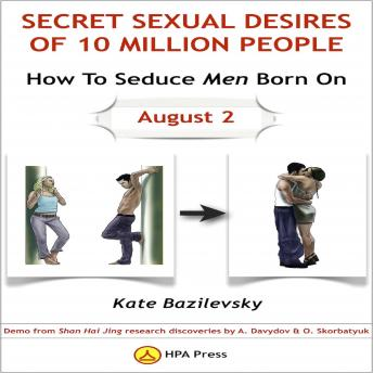 How To Seduce Men Born On August 2 Or Secret Sexual Desires of 10 Million People: Demo from Shan Hai Jing Research Discoveries by A. Davydov & O. Skorbatyuk, Kate Bazilevsky
