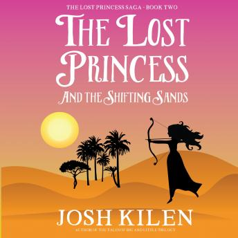 The Lost Princess and The Shifting Sands: The Lost Princess Saga - Book 2