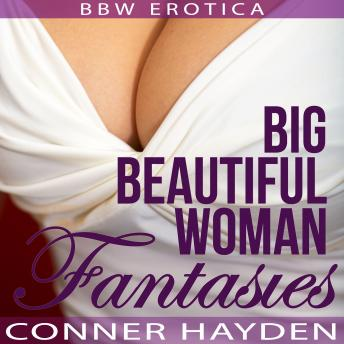 Big Beautiful Woman Fantasies: BBW Erotica