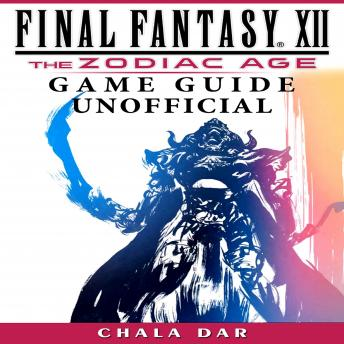 Final Fantasy XII the Zodiac Age Game Guide Unofficial