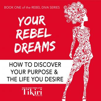 Your Rebel Dreams: Find Your Purpose, Discover Your Passions, Power Up Your Life - AUDIO