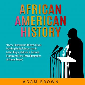 Download African American History: Slavery, Underground Railroad, People including Harriet Tubman, Martin Luther King Jr., Malcolm X, Frederick Douglass and Rosa Parks (Black History Month) by Adam Brown