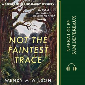 Not the Faintest Trace: A Sergeant Frank Hardy Mystery, Wendy M. Wilson