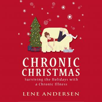 Download Chronic Christmas: Surviving the Holidays with a Chronic Illness by Lene Andersen