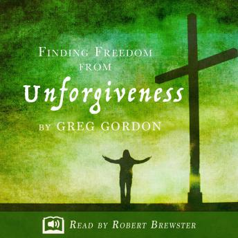 Download Finding Freedom from Unforgiveness by Greg Gordon