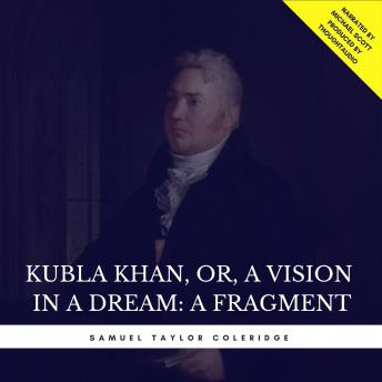 Kubla Khan, or, A Vision in a Dream: A Fragment