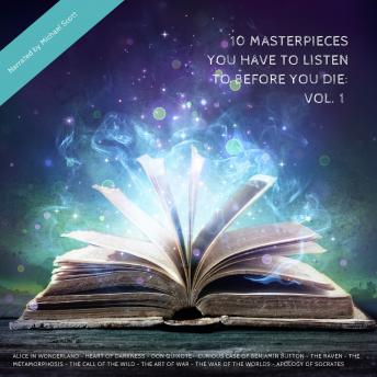 Download 10 Masterpieces You Have To Listen To Before You Die: Vol. 1 by Edgar Allan Poe, F. Scott Fitzgerald, Jack London, Sun Tzu, Lewis Carroll, Plato , H.G. Wells, Joseph Conrad, Franz Kafka, Miguel de Cervantes