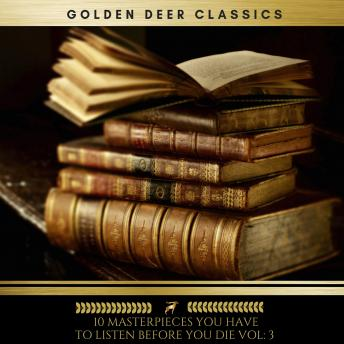 Download 10 Masterpieces you have to listen before you die Vol: 3 (Golden Deer Classics) by Jack London, Charles Dickens, Mark Twain, Sir Arthur Conan Doyle, Rudyard Kipling, Thomas Hardy, Fyodor Dostoyevsky, Robert Louis Stevenson, Emily Brontë, H.P Lovecraft