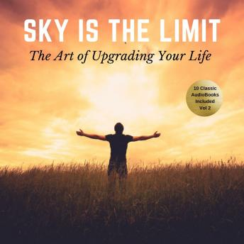 The Sky is the Limit Vol:2 (10 Classic Self-Help Books Collection)