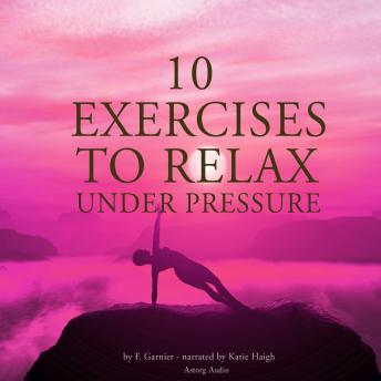 Download 10 exercises to relax under pressure by F. Garnier