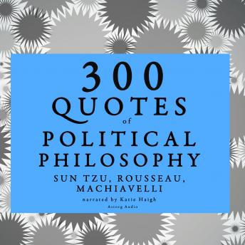 300 quotes of Political philosophy with Rousseau, Sun Tzu & Machiavelli