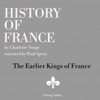 History of France - The Earlier Kings of France, Charlotte Mary Yonge