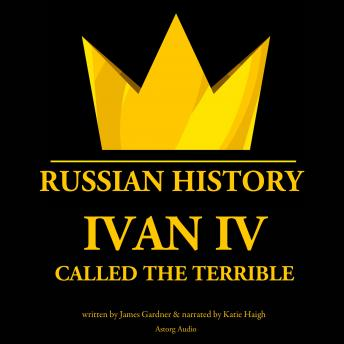 Download Ivan IV, Called the Terrible, Tsar of Moscovy by James Gardner
