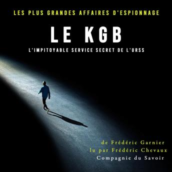 Le KGB l'impitoyable service secret de l'URSS: Les plus grandes affaires d'espionnage