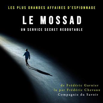Le Mossad, un service secret redoutable: Les plus grandes affaires d'espionnage