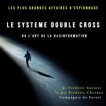 Le Système Double Cross, ou l'art de la désinformation: Les plus grandes affaires d'espionnage