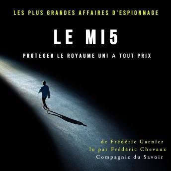 Le MI5, protéger le Royaume Uni à tout prix: Les plus grandes affaires d'espionnage