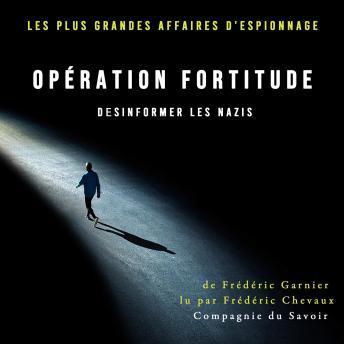 Opération Fortitude, désinformer les nazis: Les plus grandes affaires d'espionnage