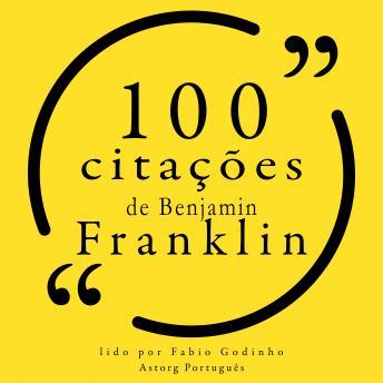 100 citações de Benjamin Franklin: Recolha as 100 citações de