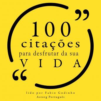 100 citações para curtir sua vida: Recolha as 100 citações de