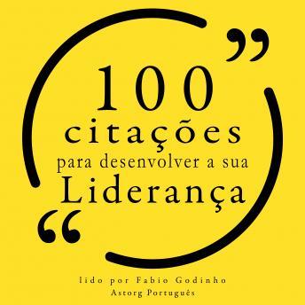 100 citações para desenvolver sua liderança: Recolha as 100 citações de
