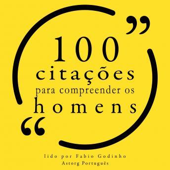 100 citações para entender os homens: Recolha as 100 citações de