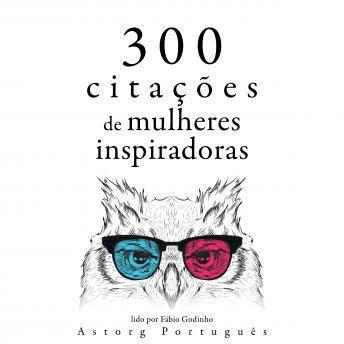 300 citações de mulheres inspiradoras: Recolha as melhores citações