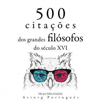 500 citações de grandes filósofos do século 16: Recolha as melhores citações